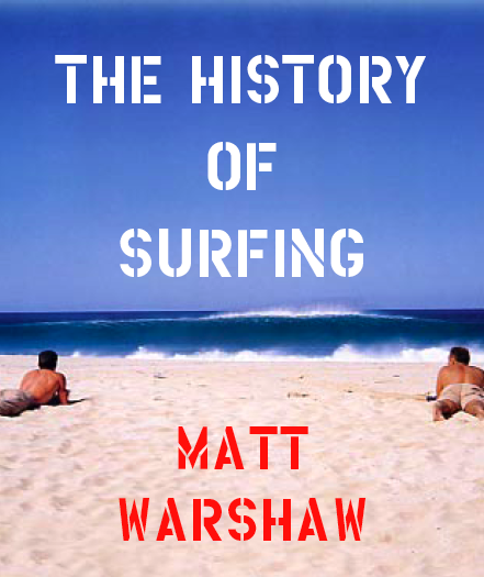 History of Surfing by Matt Warshaw